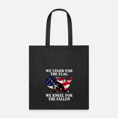 We Stand For The Flag We Kneel For The Fallen We Stand For The Flag We Kneel For The Fallen T Sh - Tote Bag