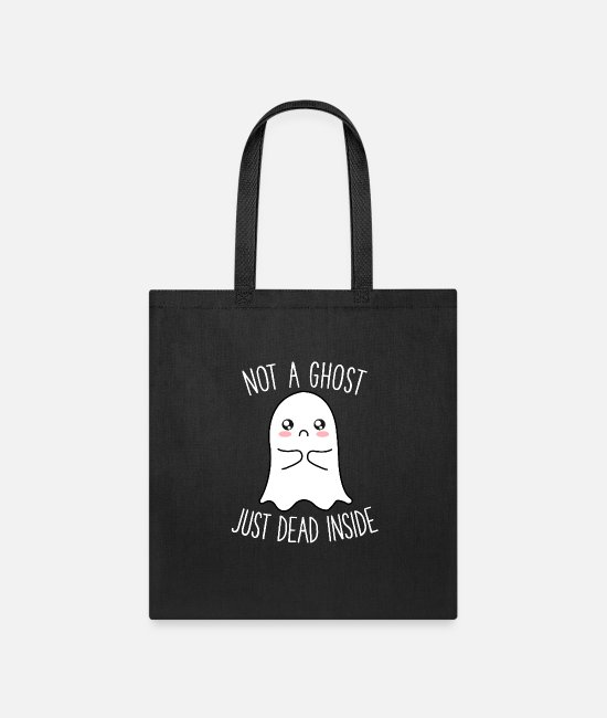 Cute Bags & Backpacks - Not A Ghost Just Dead Inside - Cute Funny Kawaii - Tote Bag black