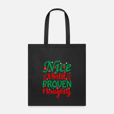 Merry Christmas Christmas Nice Until Proven Naughty Funny Quote - Tote Bag