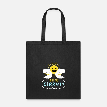 Why So Cirrus Funny Meteorology Why so Cirrus Meteorologist Gift - Tote Bag