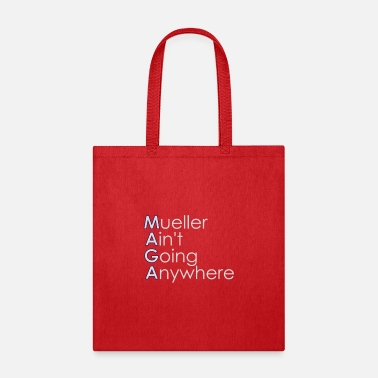 Mueller Aint Going Anywhere Funny MAGA - Tote Bag
