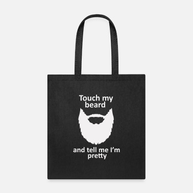 Touch Touch my beard and tell me i'm pretty - Tote Bag