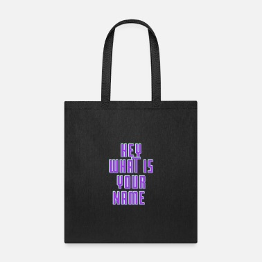 Write Your Name Hey What is Your Name - Tote Bag