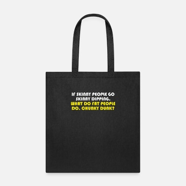 Chunky Dunk If Skinny People Skinny Dipping What Do Fat People - Tote Bag