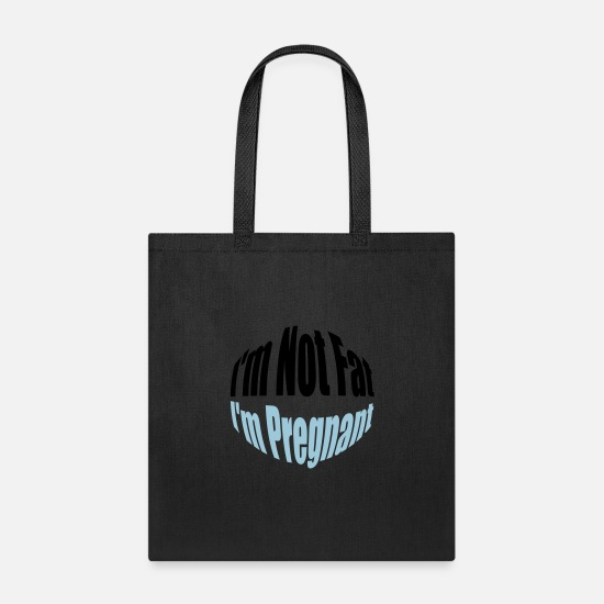 Fat Bags & Backpacks - birth belly I'm Not Fat I'm pregnant funny saying - Tote Bag black