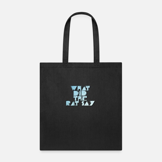 Rat Bags & Backpacks - what did the rat say12 - Tote Bag black