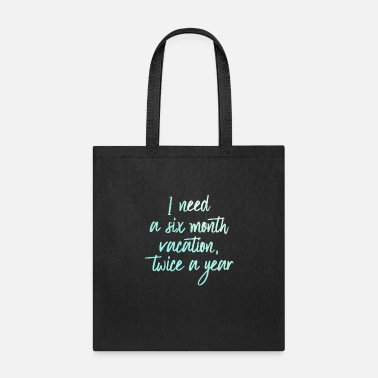 Silly Need A 6 Month Vacation Twice A Year Humor Funny - Tote Bag