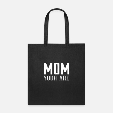 Your Mom Mom Your Are - Tote Bag