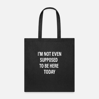 Funny Crossfit I'm Not Even Supposed To Be Here Today - Tote Bag