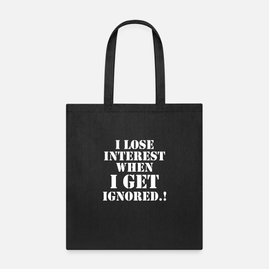 Frustrated Bags & Backpacks - Self related attitude quote - Ignorance - Tote Bag black