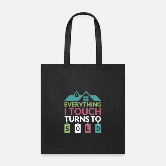 Real Estate Bags & Backpacks - everything t touch turns to sold - Tote Bag black