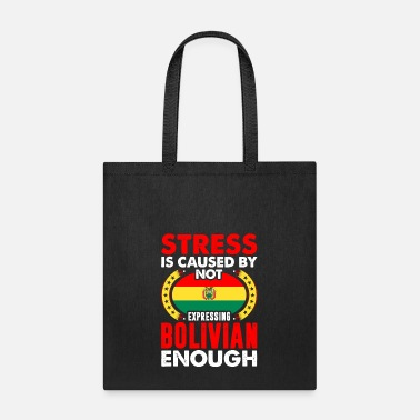 Stress Is Caused By Not Expressing Bolivian - Tote Bag