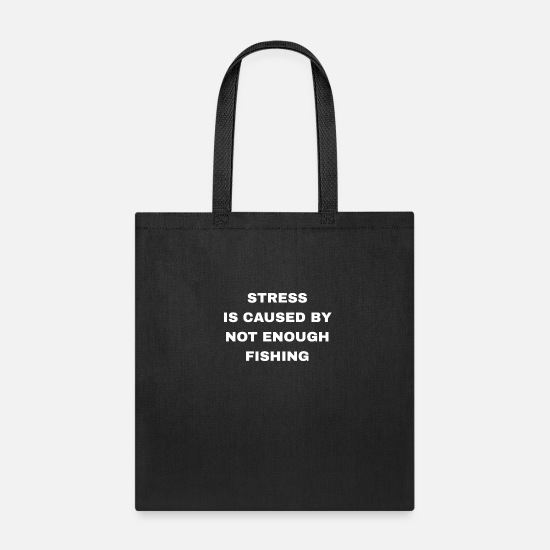 Activity Bags & Backpacks - Stress Is Caused By Not Enough Fishing - Tote Bag black