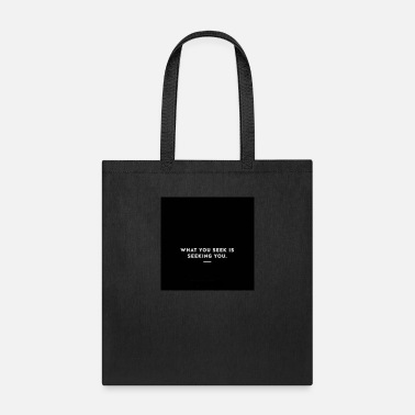 Seeking WHAT YOU SEEK IS SEEKING YOU - Tote Bag
