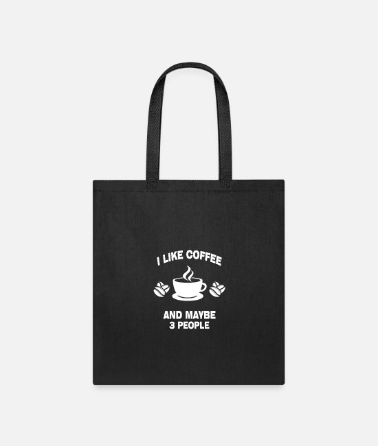 Coffee Grains Bags & Backpacks - I like Coffee And Maybe 3 People - Tote Bag black