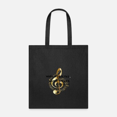 When Words Fail Music Speaks When words fail, music speaks. - Tote Bag