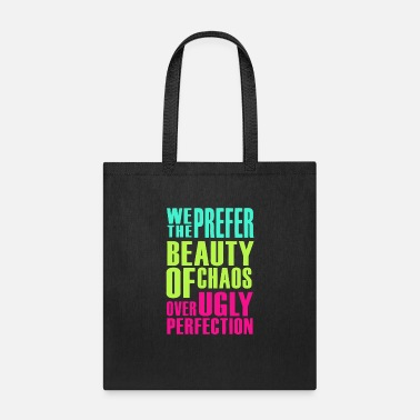 Perpect We the prefer beauty of chaos over ugly perpection - Tote Bag