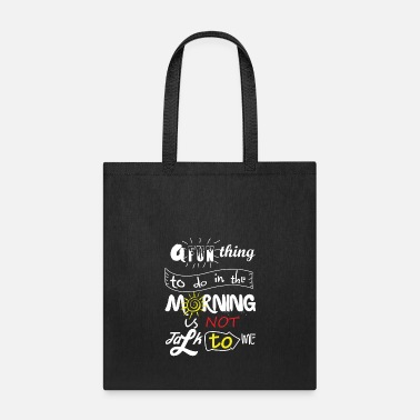 Morning A Fun Thing To Do In The Morning Is Not Talk To Me - Tote Bag