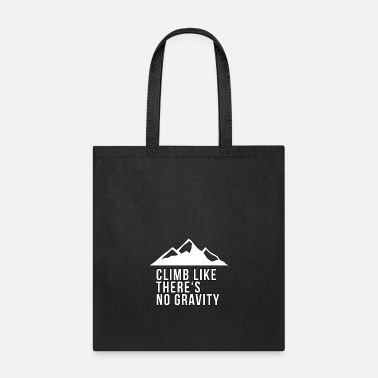 Climb Climb like there's no Gravity! Rock Climbing - Tote Bag