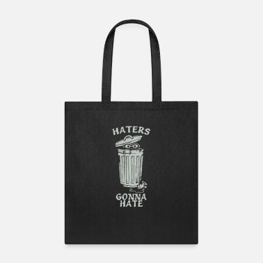 Haters Gonna Hate Haters Gonna Hate - Tote Bag