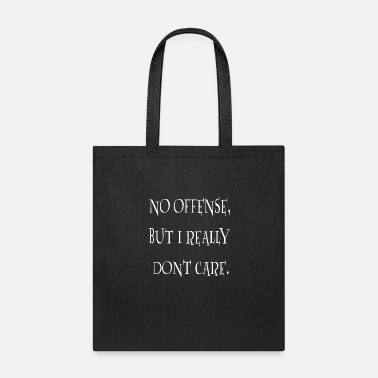 no offense but i really dont care - Tote Bag