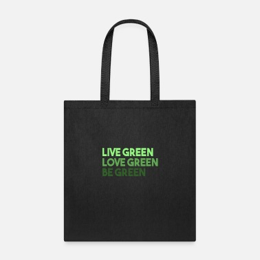 Green Live Green Love Green Be Green - Tote Bag