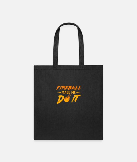 Made Bags & Backpacks - Fireball made me do it shirt whisykey cinnamon - Tote Bag black