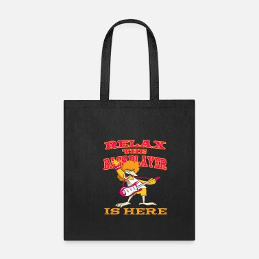 Relax Relax the Bass Player is here - Tote Bag
