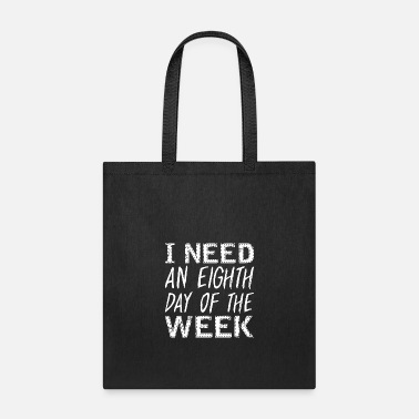 Week I Need An Eighth Day Of The Week Long Weekend - Tote Bag