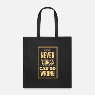 You Never Run Out Of Things That Can Go Wrong - Tote Bag