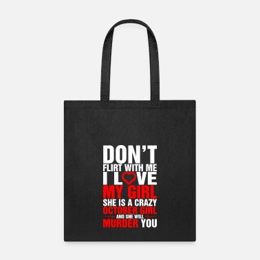 Dont Dont Flirt with Me I Love My October Girl - Tote Bag