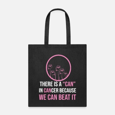 Breast Cancer Month THERE IS A CAN IN CANCER BECAUSE WE CAN BEAT IT. - Tote Bag