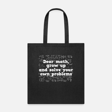 Quadrat Dear Math Grow Up And Solve Your Own Problems - Tote Bag