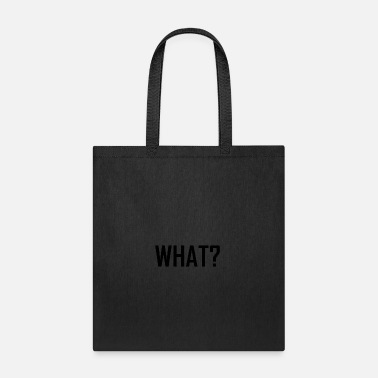 What WHAT? - Tote Bag