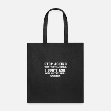 Stop Ball Stop Asking Why I'm Still Single I Don't Ask Why - Tote Bag