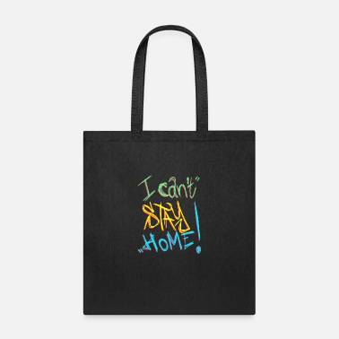I Cant Stay I CAN'T STAY HOME - Tote Bag