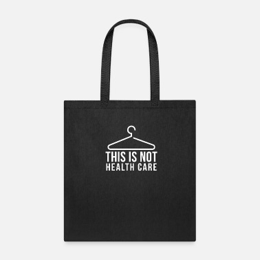 Care This Is Not Health Care Pro Abortion - Tote Bag