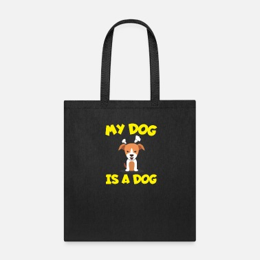 My Dog My Dog Is A Dog - Tote Bag