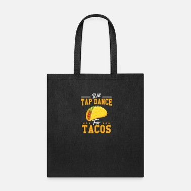 Dancers will tap dance for tacos - Tote Bag
