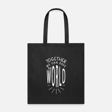 Inspiration Together We Can Save The World inspiration quote - Tote Bag