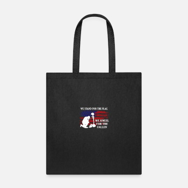We Kneel For We Stand For The Flag We Kneel For The Fallen shir - Tote Bag