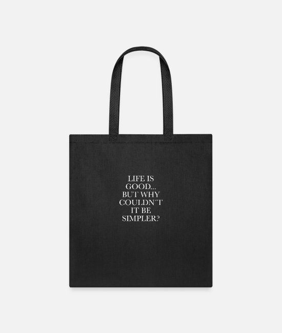 Farewell Bags & Backpacks - Life is so Good But Why Couldn´t It Be Simpler - Tote Bag black