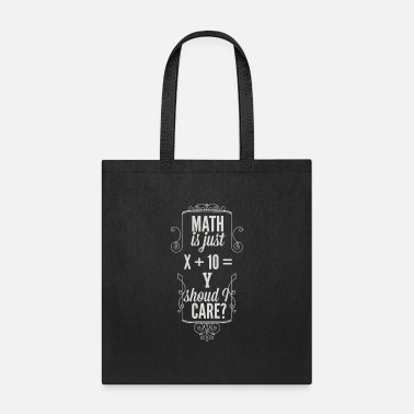 Math is just X 10 Y Should I care T Shirt. - Tote Bag