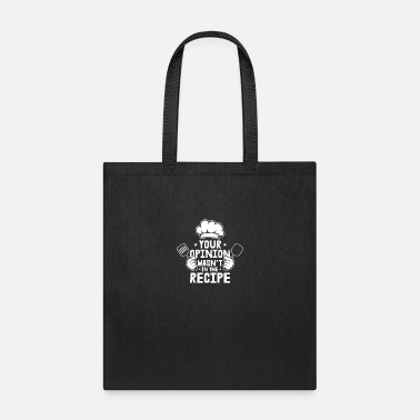 Gourmet Your Opinion Wasn´t In The Recipe Motive for a - Tote Bag