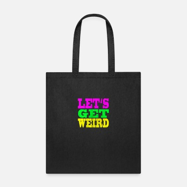 Lets Get Weird LET'S GET WEIRD - Tote Bag