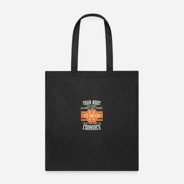 Funny Quotes Your Body Can Stand Almost Anything. It's Your - Tote Bag