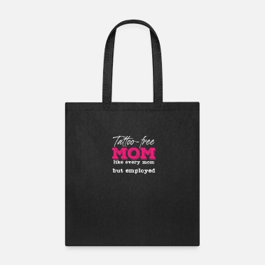 Unemployed Tattoo Free Mom | Employed Satire Mother Mothers - Tote Bag