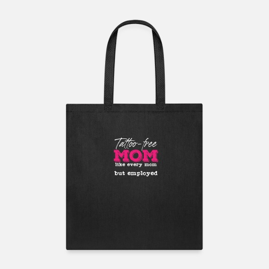 Skin Bags & Backpacks - Tattoo Free Mom | Employed Satire Mother Mothers - Tote Bag black