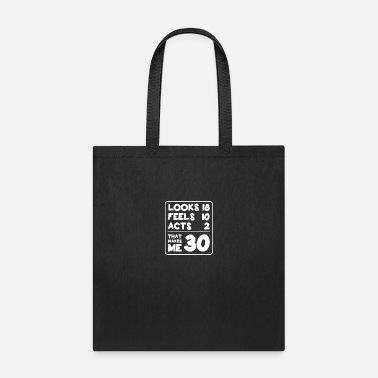 Weird Looks 18, Feels 10, Acts 2, That Makes Me 30, - Tote Bag
