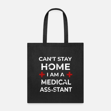 I Cant Stay I Cant Stay Home Im A Medical Assistant - Tote Bag